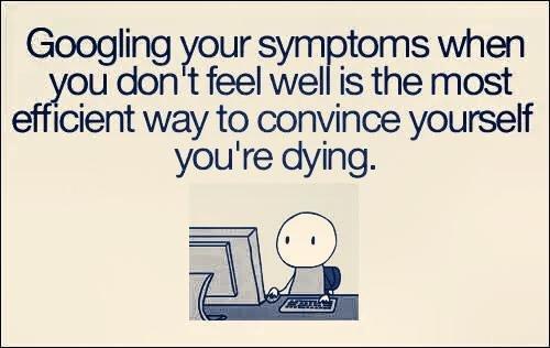 Tra Google các triệu chứng khi không thấy khỏe trong người là cách tốt nhất để tin rằng bạn sắp chết.